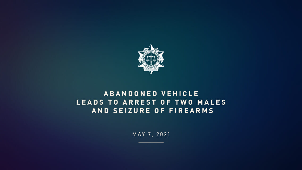 Abandoned Vehicle Leads to Arrest of Two Males, and Seizure of Firearms