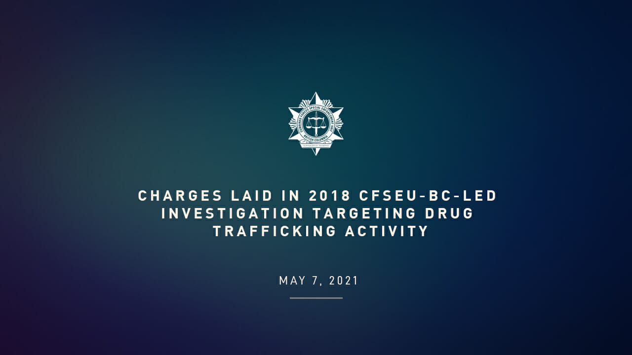 Charges Laid in 2018 CFSEU-BC-led Investigation Targeting Drug Trafficking Activity