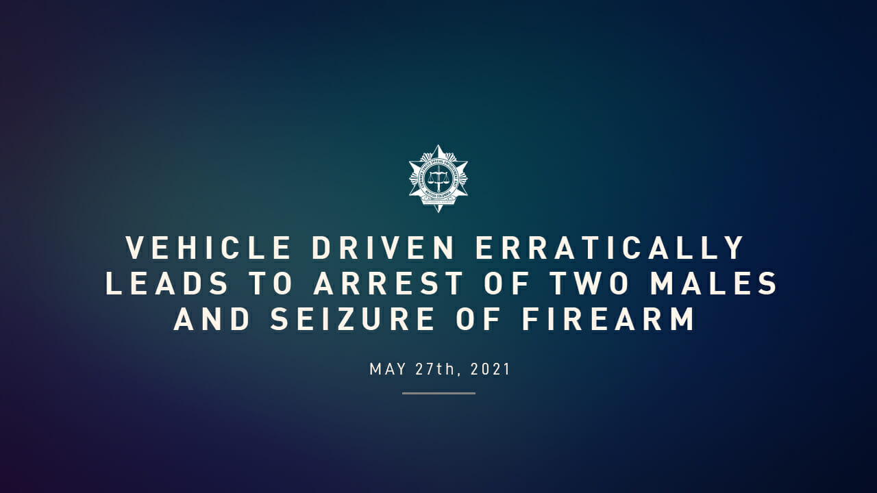 Vehicle driven erratically leads to arrest of two males, and seizure of firearm