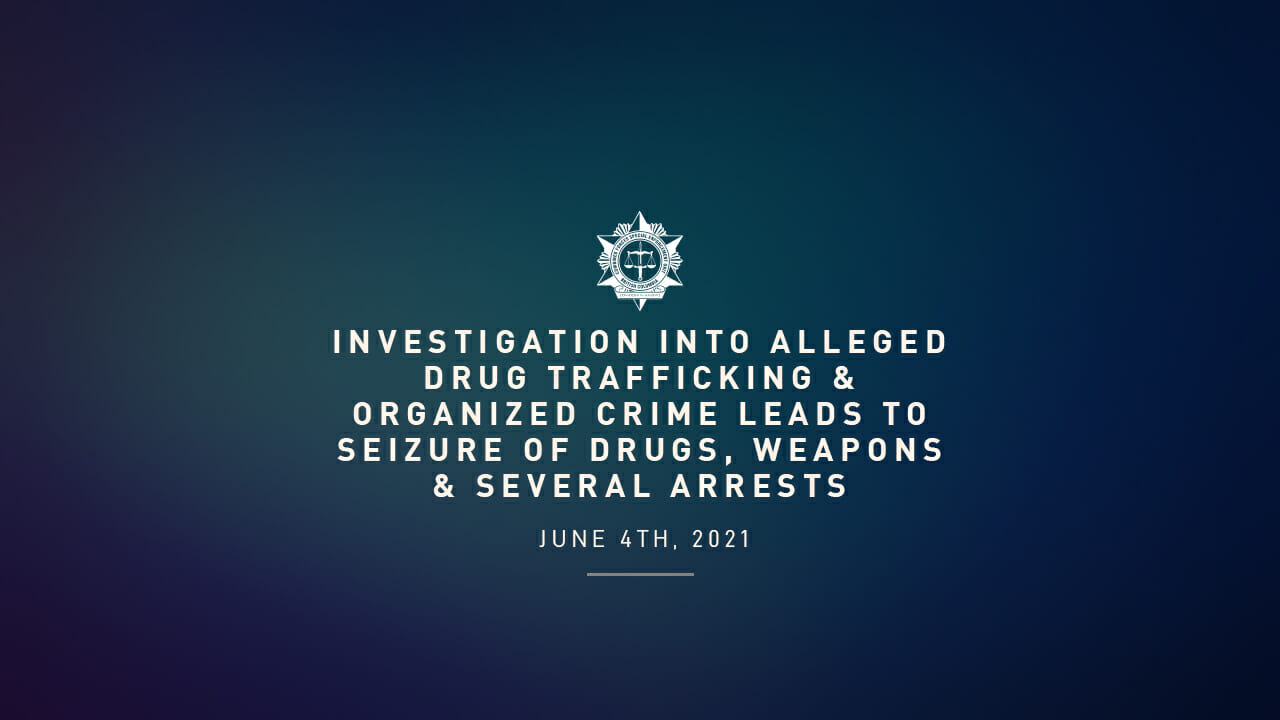 Investigation into Alleged Drug Trafficking & Organized Crime Leads to Seizure of Drugs, Weapons & Several Arrests