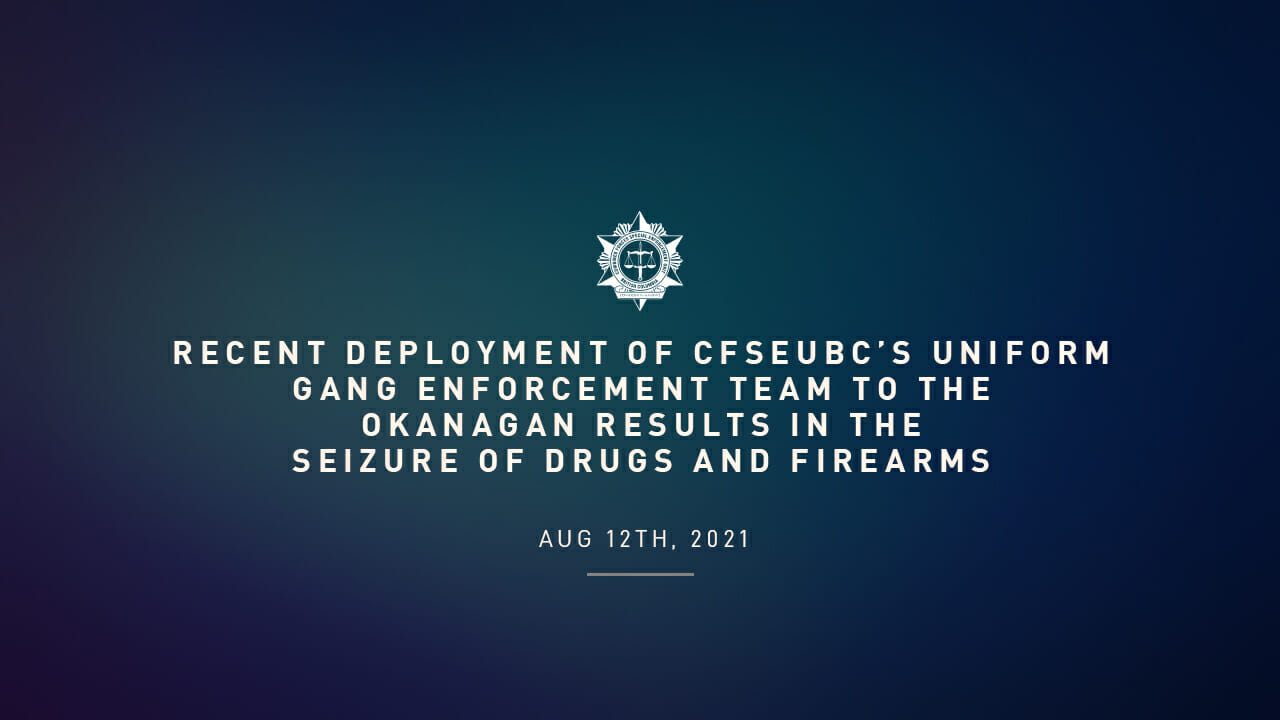 Recent deployment of CFSEUBC's Uniform Gang Enforcement Team to the Okanagan results in the seizure of Drugs and Firearms