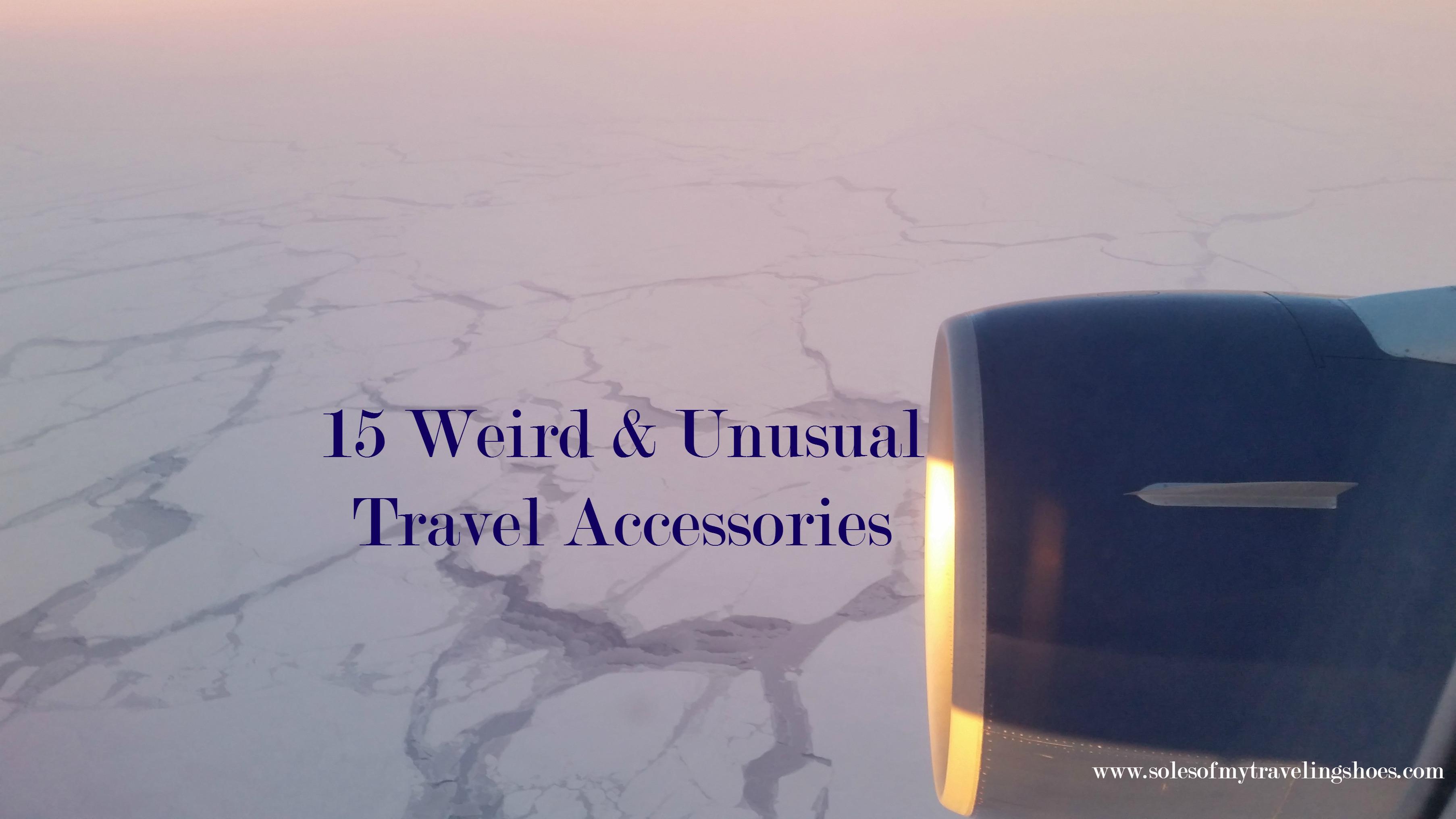 15 weird an unusual travel items