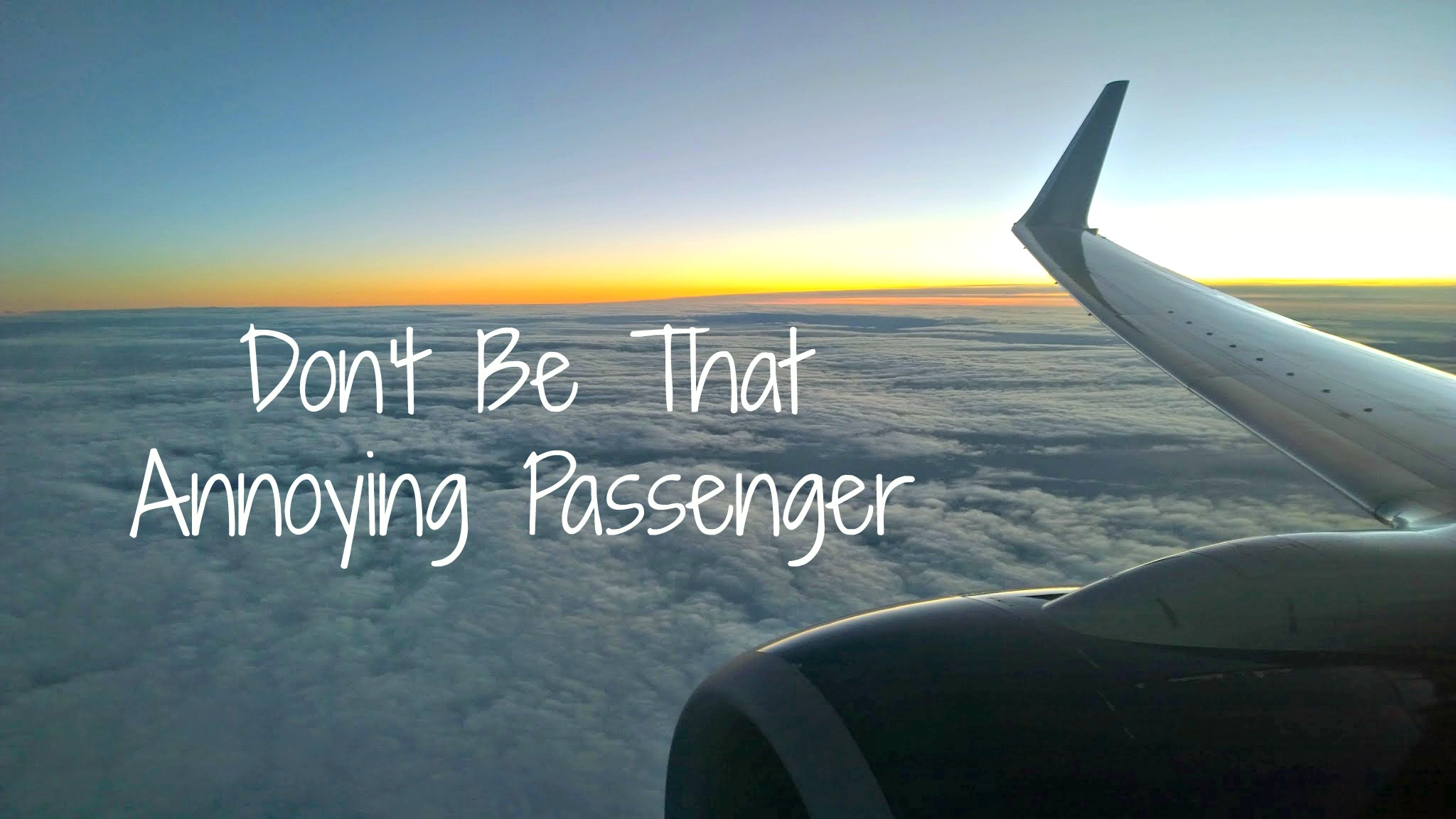 don't be that annoying passenger