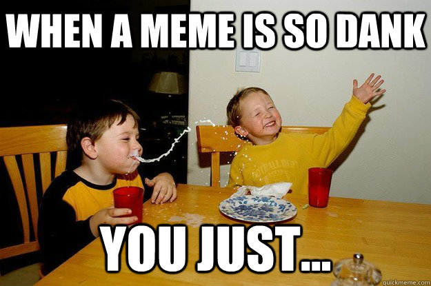 dank memes are hilarious