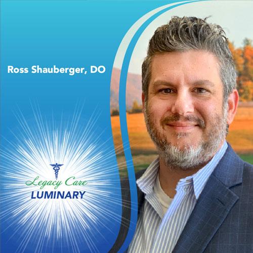 Legacy Care Luminary: Ross Shauberger, DO