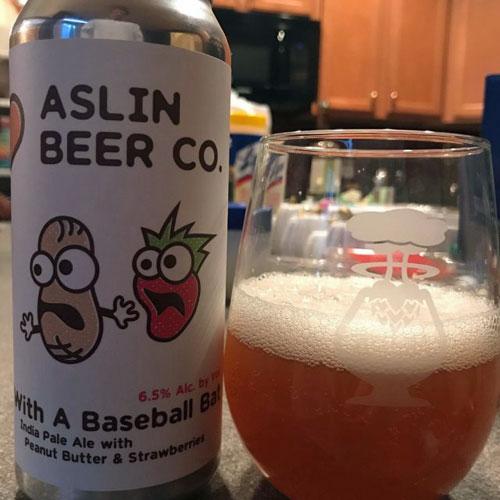 With a Baseball Bat - Aslin Beer Co.
