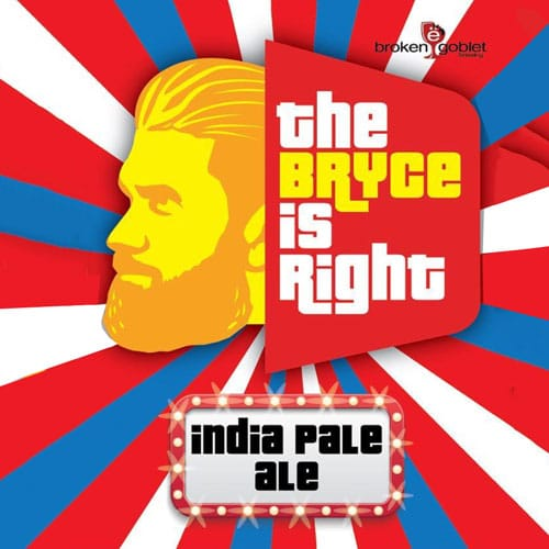 The Bryce is Right - Broken Goblet Brewing