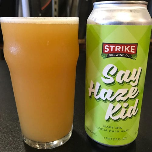 Say Haze Kid - Strike Brewing Co.