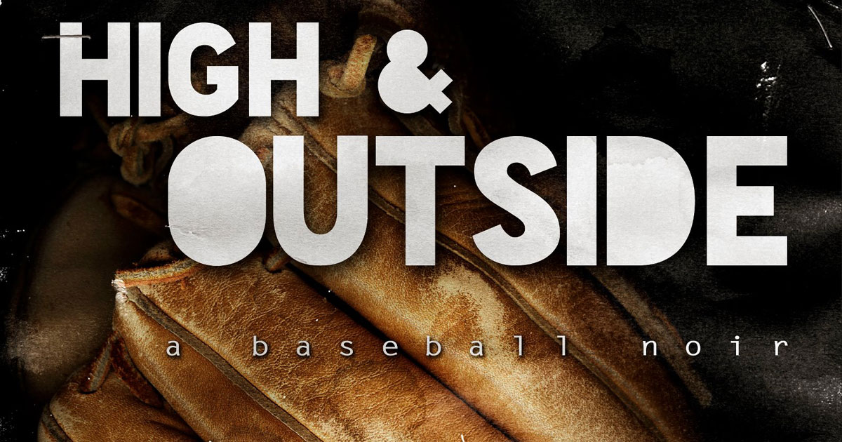 High and Outside: a baseball noir - Facebook