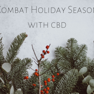 How To Combat Holiday Season Anxiety With CBD