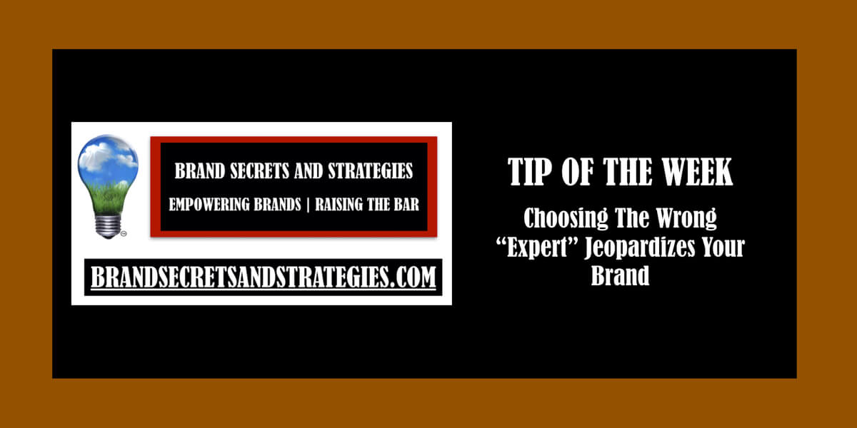 """Choosing The Wrong """"Expert"""" Jeopardizes Your Brand"""