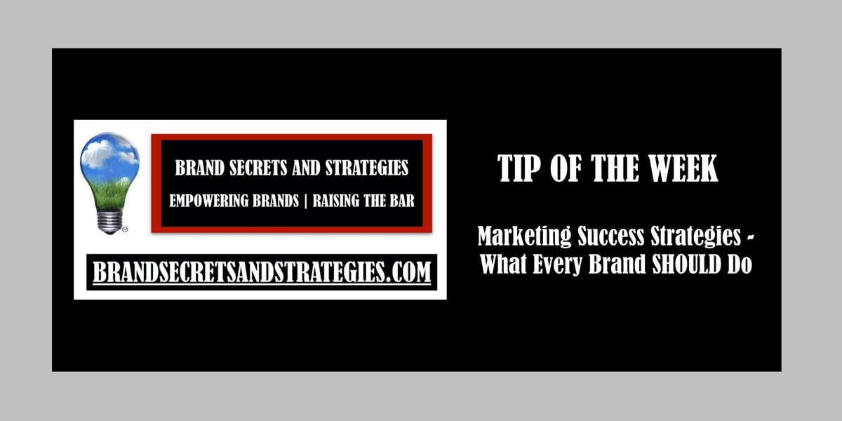Marketing Success Strategies – What Every Brand SHOULD Do