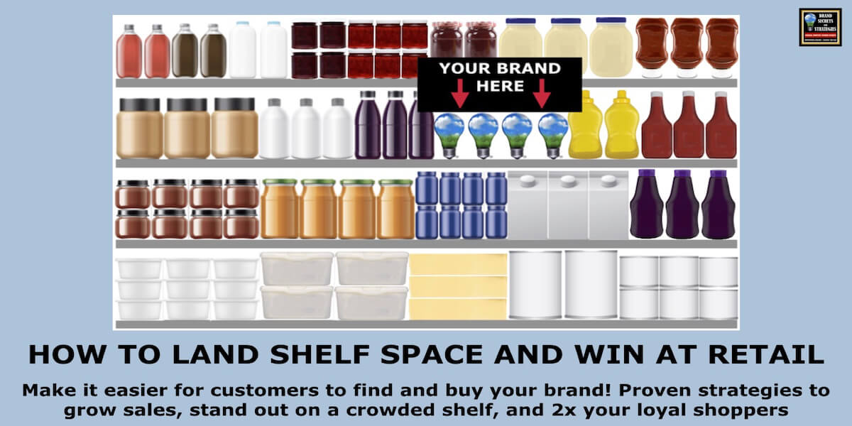 HOW TO LAND SHELF SPACE AND WIN AT RETAIL