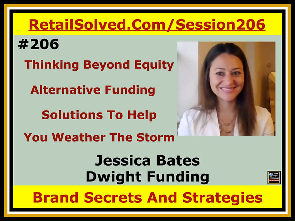 SECRETS 206 Jessica Bates with Dwight Funding, Thinking Beyond Equity – Alternative Funding Solutions That Will Help You Weather The Storm
