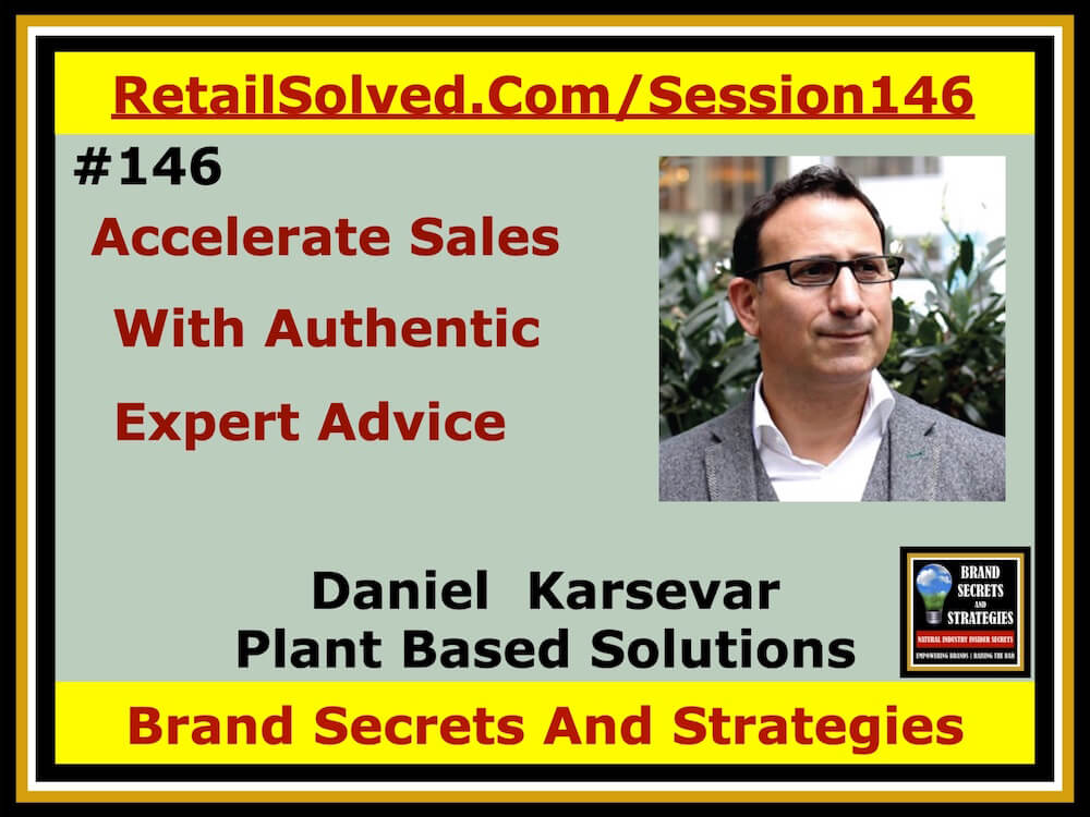 SECRETS 146 Daniel Karsevar With Plant Based Solutions, Accelerate Sales With Authentic Expert Advice