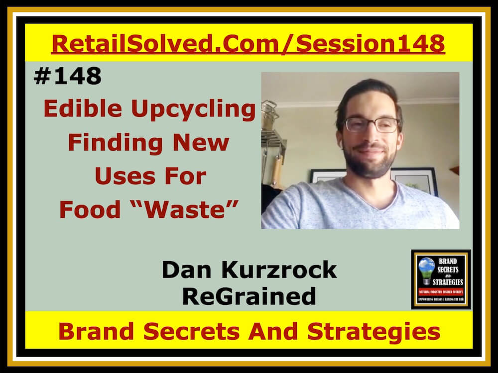 "SECRETS 148 Dan Kurzrock With ReGrained, Edible Upcycling, Finding New Uses For Food ""Waste"""