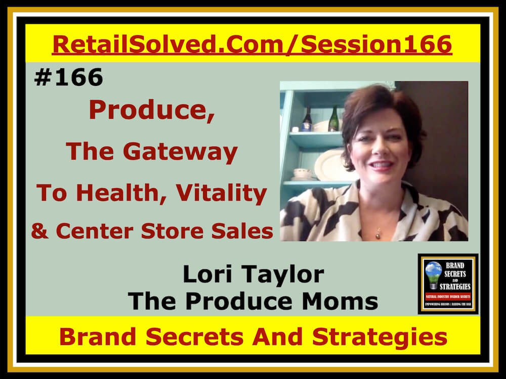 SECRETS 166 Lori Taylor With The Produce Moms, Produce Is The Gateway To Health, Vitality And Center Store Sales Success