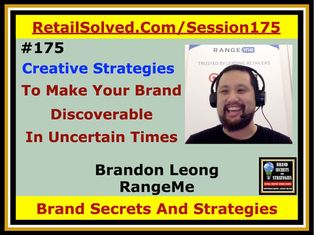 SECRETS 175 Brandon Leong With RangeMe, Creative Strategies To Make Your Brand Discoverable By Retailers In Uncertain Times