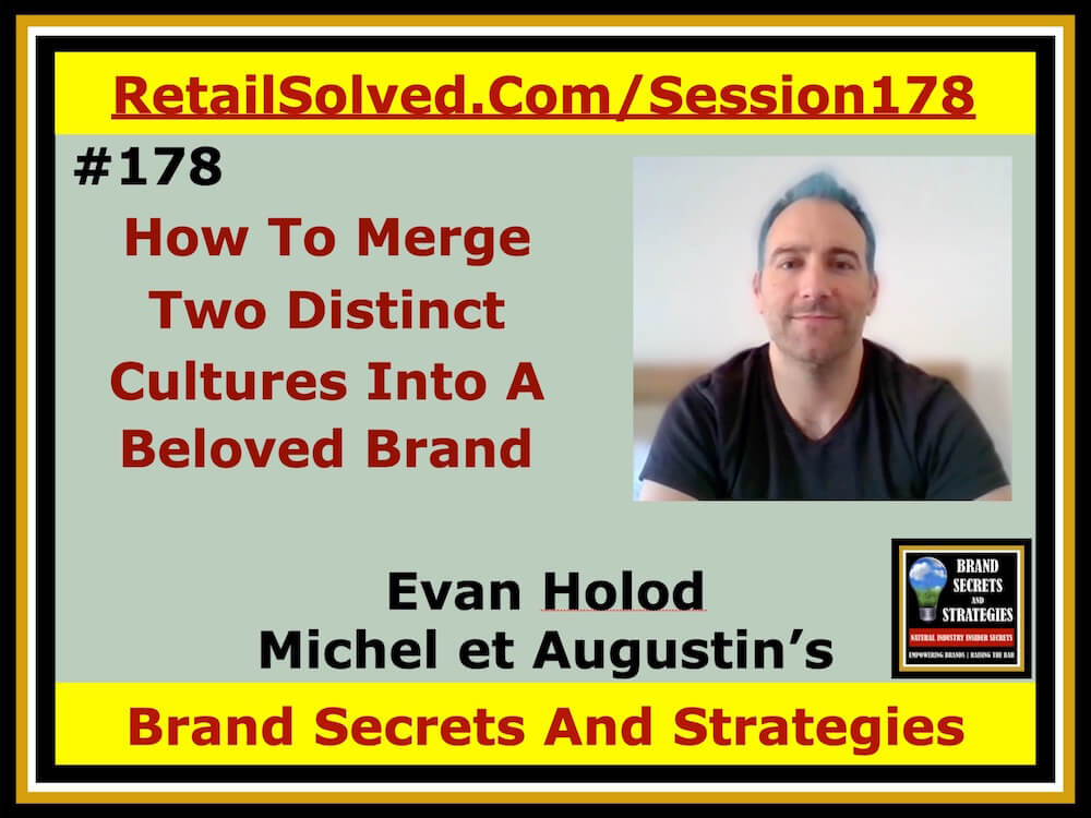 SECRETS 178 Evan Holod With Michel et Augustin's, How To Merge Two Distinct Cultures Into A Beloved Brand