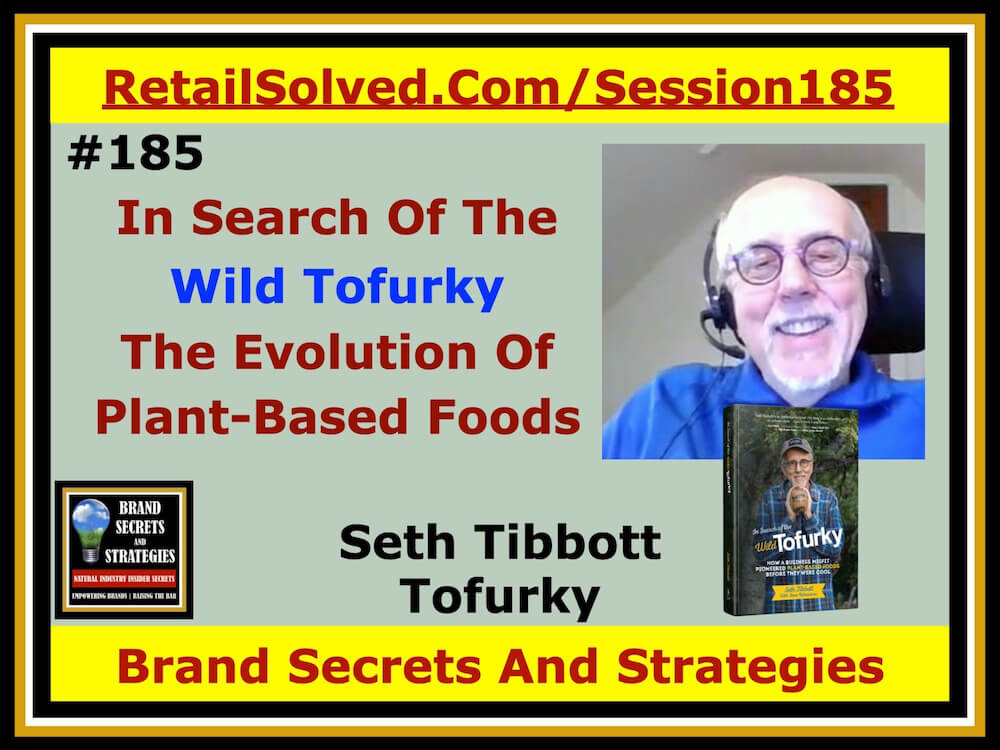 SECRETS 185 Seth Tibbott With Tofurky, In Search Of The Wild Tofurky And The Evolution Of The Hottest Food Trend
