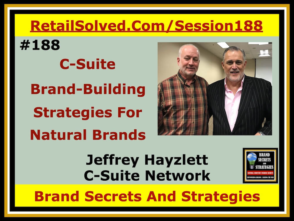 SECRETS 188 Jeffrey Hayzlett Chairman C-Suite, C-Suite Brand-Building Strategies For Natural Food Brands