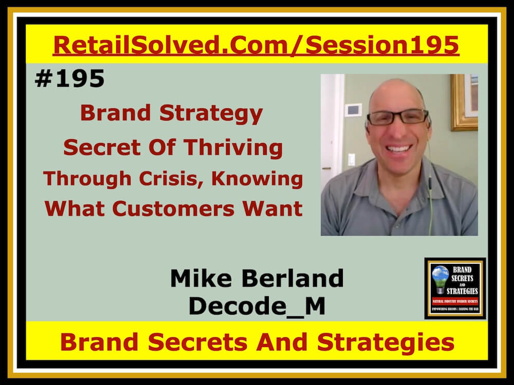 SECRETS 195 Mike Berland With Decode_M, The Secret Of Thriving Through A Crisis Begins With Knowing What Your Customer REALLY Want