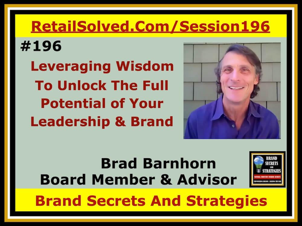 SECRETS 196 Brad Barnhorn, Leveraging Wisdom to Unlock the Full Potential of Your Leadership and Brand