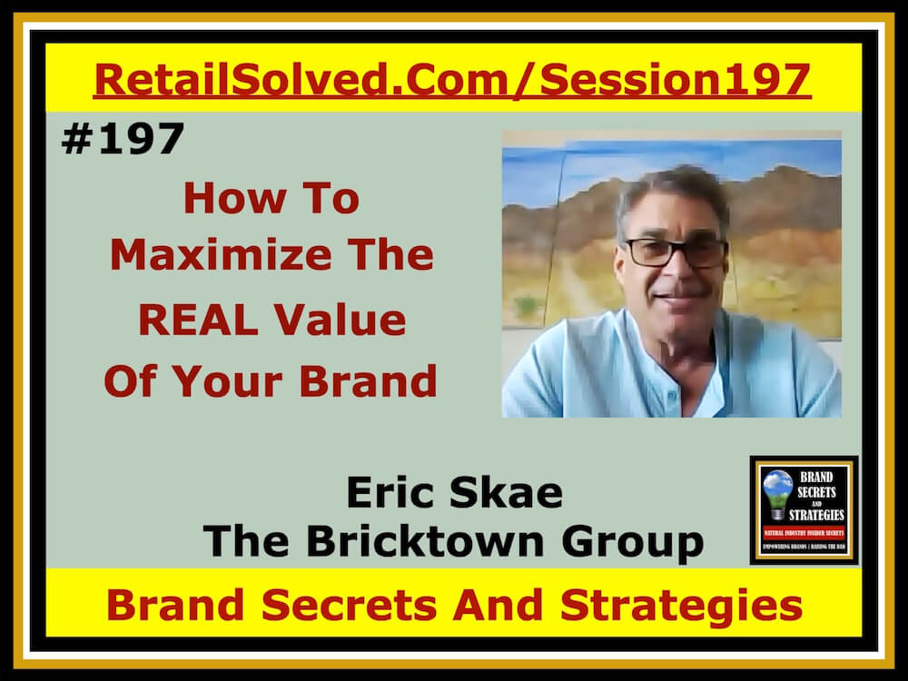 SECRETS 197 Eric Skae, How To Maximize The REAL Value Of Your Brand To Increase Sales And Profits
