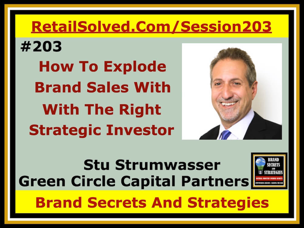 SECRETS 203 Stu Strumwasser With Green Circle Capital Partners, How To Explode Brand Sales With The Right Strategic Investor