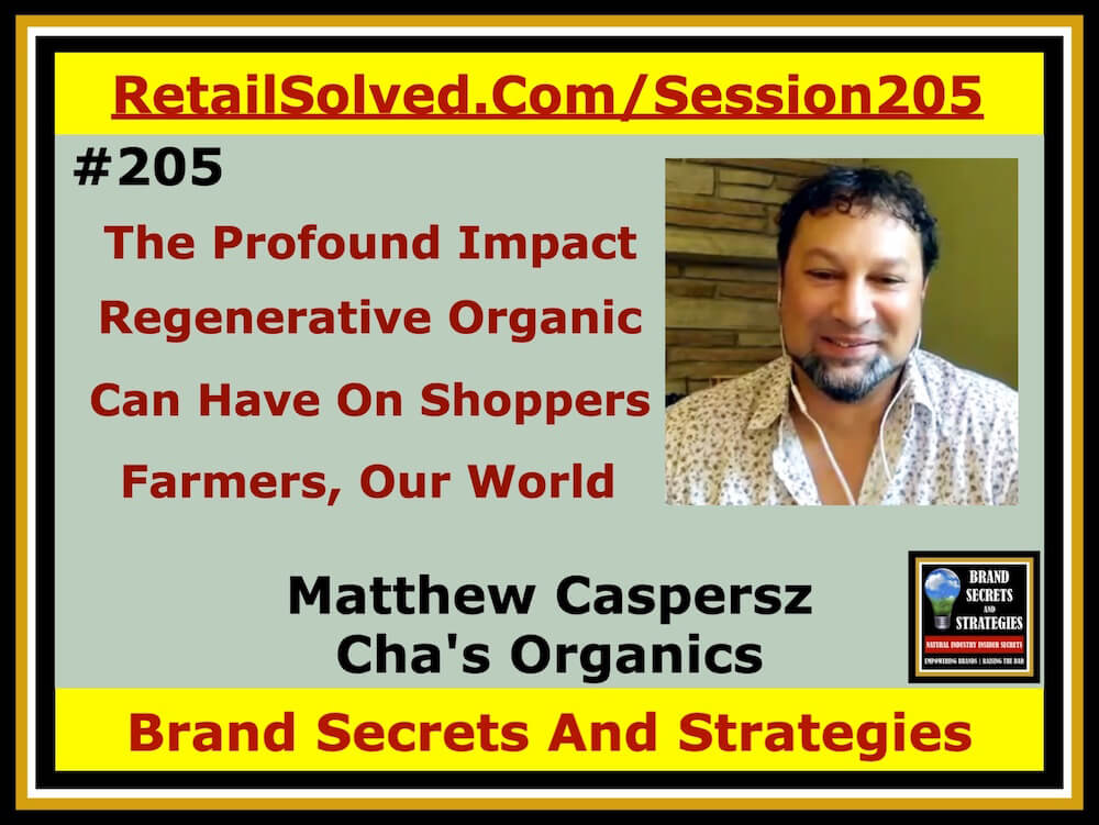 SECRETS 205 Matthew Caspersz with Cha's Organics, The Profound Impact A Regenerative Organic Brand Can Have On Shoppers, Farmers, Our World