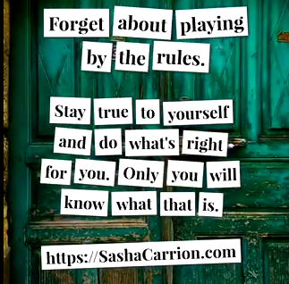 Don't Care About What Others May Think Or Say. Forget about playing by the rules.