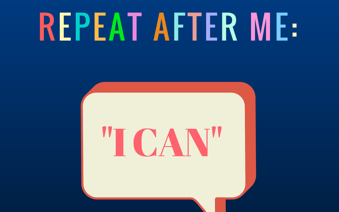Repeat After Me: I Can