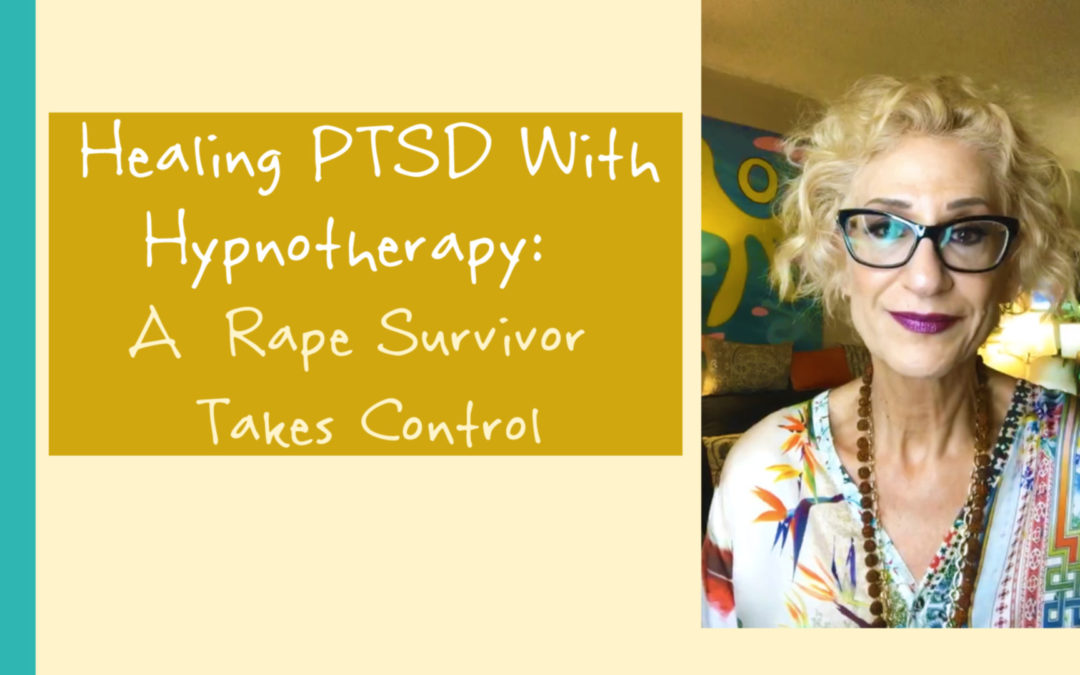 Healing PTSD With Hypnotherapy: A Rape Survivor Takes Control