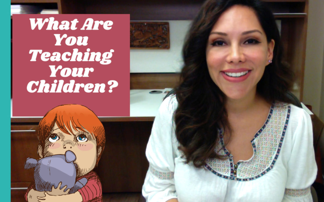 What Are You Teaching Your Children?