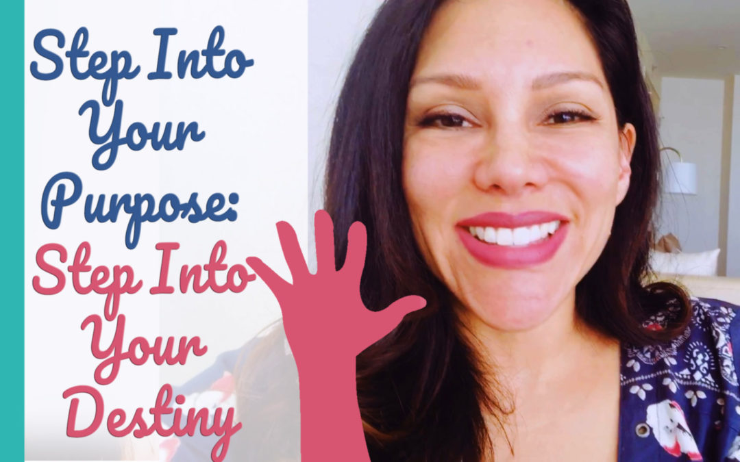 Step Into Your Purpose: Step Into Your Destiny