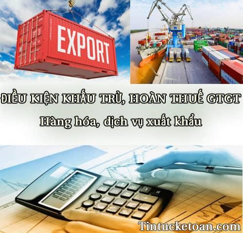 Điều kiện khấu trừ, hoàn thuế GTGT của hàng hóa, dịch vụ xuất khẩu