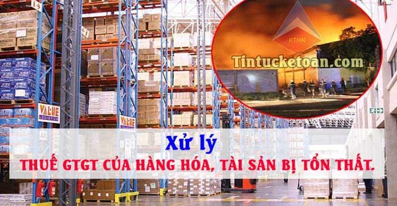 Cách xử lý thuế GTGT của hàng hóa tài sản bị tổn thất
