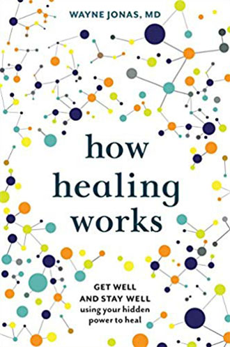 Wayne Jonas MD - How Healing Works Book Cover
