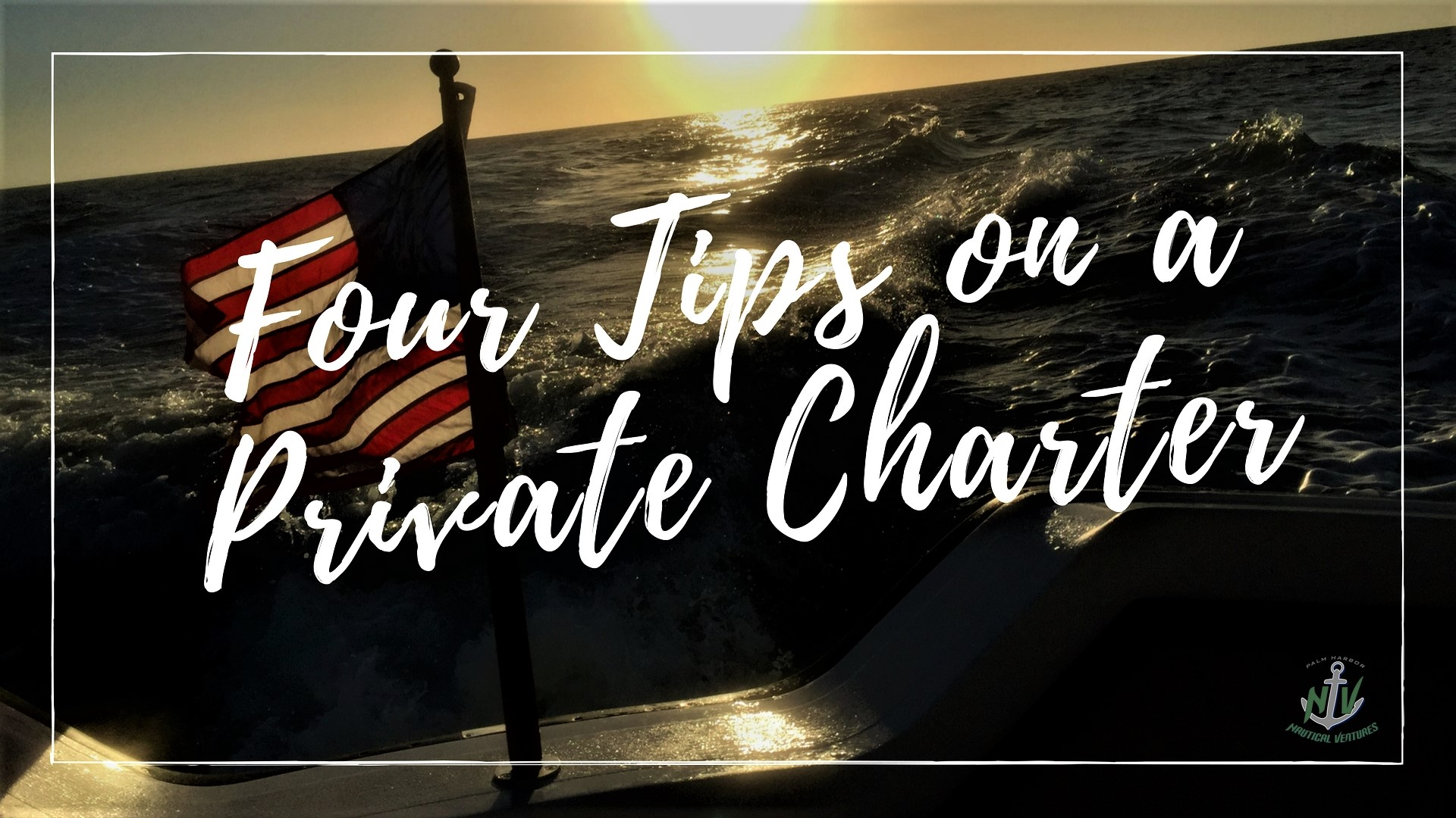 PHNV Tips on a Private Charter