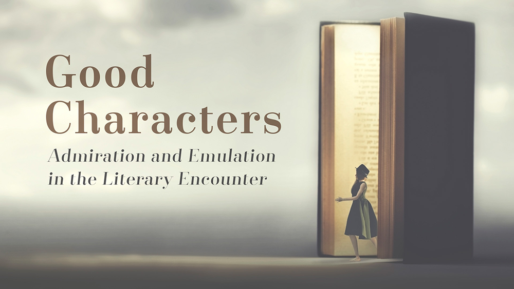 Good Characters: Admiration and Emulation in the Literary Encounter