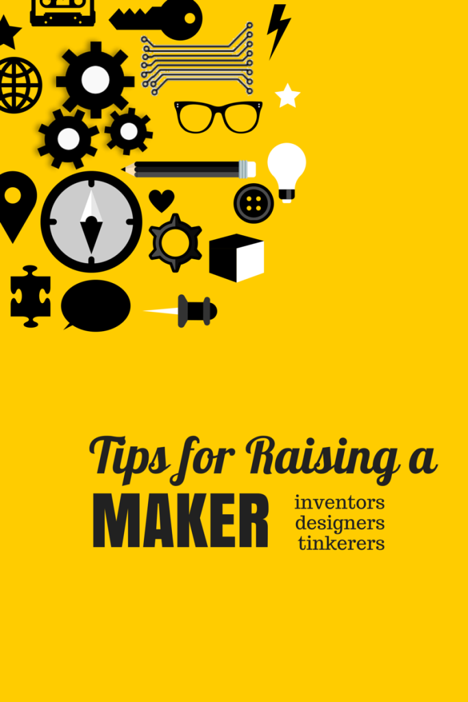 Tips for Raising a Maker| Eclectic Momsense