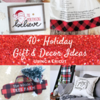 40+ Holiday Themed Gifts, Decor, and Wrapping Made with Cricut
