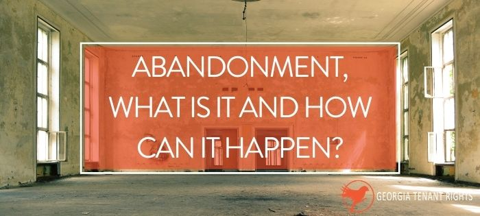 """Picture of abandoned house w/ words """"Abandonment, What is it and How Can It Happen?"""" in white letters on an orange background"""
