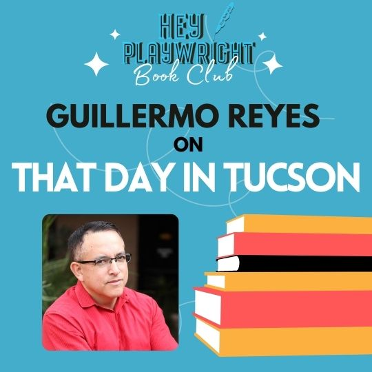 Hey Playwright talks with Guillermo Reyes