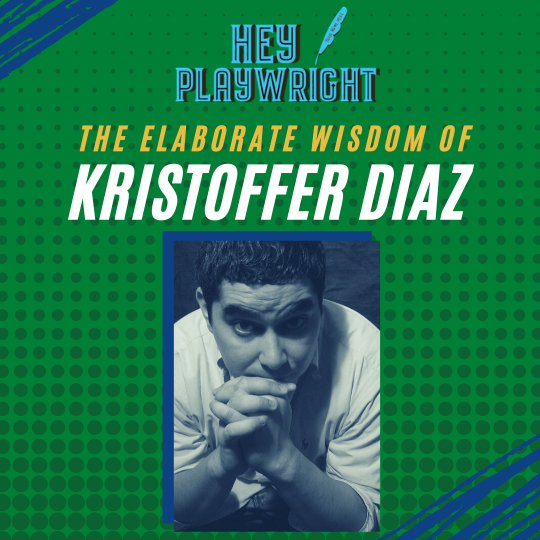 Hey Playwright talks with Kristoffer Diaz