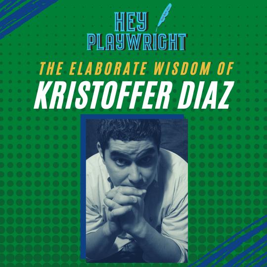 Hey Playwright talks with Kristoffer Diaz