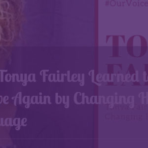 How Tonya Fairley Learned to Believe Again by Changing her Language
