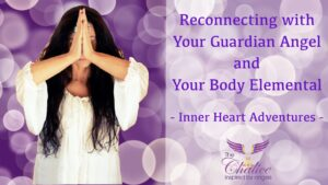 Reconnecting With Your Guardian Angel and Body Elemental