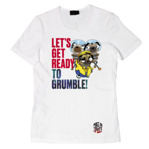 Pugs in Space – Let's get ready to grumble! T-shirt