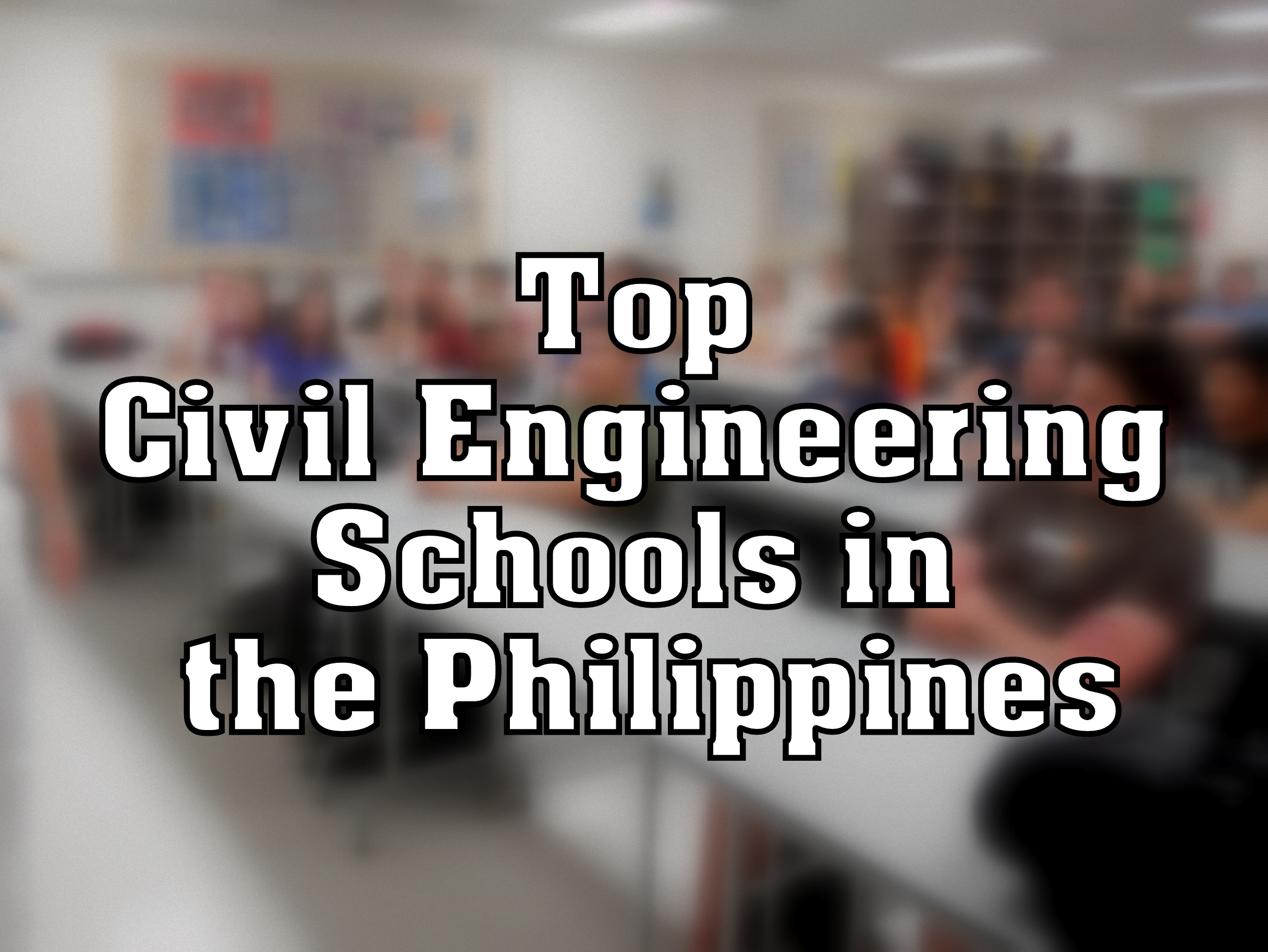 Top Civil Engineering Schools in the Philippines